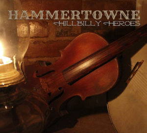 "Hammertowne's ""Hillbilly Heroes"" Hits Radio Today!"