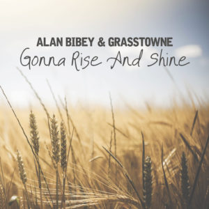 "Mountain Fever Records – Alan Bibey & Grasstowne  Are ""Gonna Rise And Shine"" With New Single"