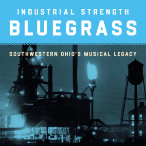 """Smithsonian Folkways Celebrates  SW Ohio's Golden Age with Forthcoming Album – Industrial Strength Bluegrass:  Album's Second Single Featuring Rhonda Vincent and  Caleb Daugherty Releases Today – """"Family Reunion"""""""